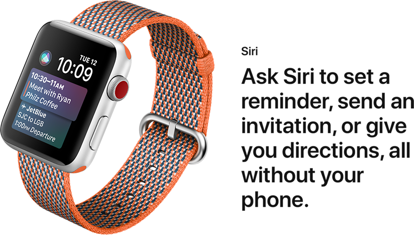 Siri. Ask Siri to set a reminder, send an invitation, or give you directions, all without your phone.
