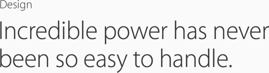 Design. Incredible power has neever been so easy to handle.