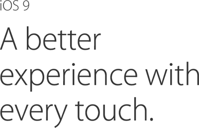 iOS 9. A better experience with every touch.