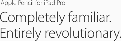 Apple Pencil for iPad Pro. Completely familiar. Entirely revolutionary.