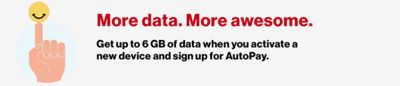 More data. More awesome. Get up to 6 GB of data when you activate a new device and sign up for AutoPay.