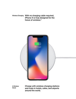Wireless Charging: With no charging cable required, iPhone X is truly designed for the future of wireless. A Wireless World: Charge with wireless charging stations and mats in hotels, cafes, and airports around the world.