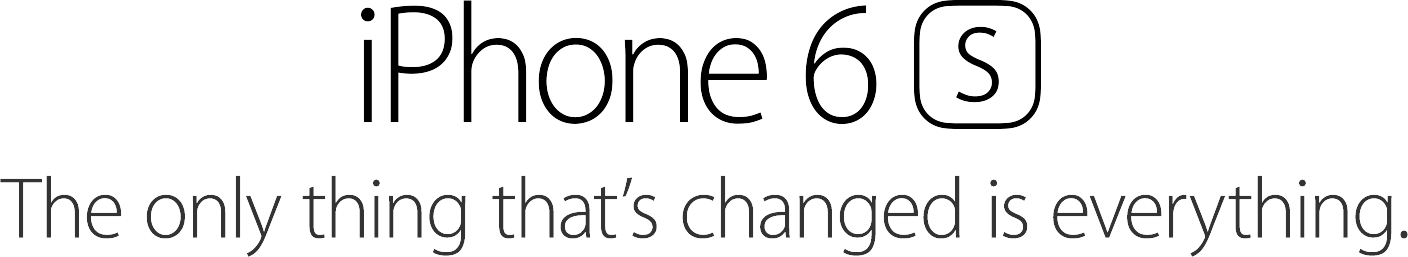 iPhone 6s, The only thing thats changed is everything.