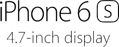 iPhone 6s, 4.7-inch display