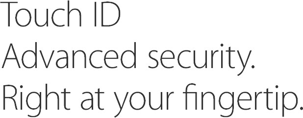 Touch ID, Advanced security. Right at your fingertip.