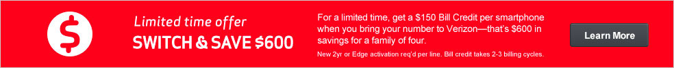 Limited time offer SWITCH & SAVE $600: For a limited time, get a $150 Bill Credit per smartphone when you bring your number to Verizon—that's $600 in savings for a family of four. New 2yr activation or Edge activation req'd per line. Bill credit takes 2-3 billing cycles.